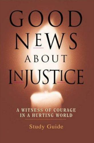 Good News About Injustice: A Witness of Courage in a Hurting World [Current Issu
