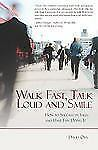 Walk Fast, Talk Loud and Smile : How to Succeed in Sales and Have Fun Doing...