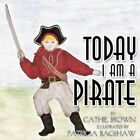 Today I Am a Pirate by Cathie Brown 9781452004617 Paperback 2010