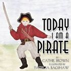 Today I Am a Pirate 9781452004617 by Cathie Brown Paperback