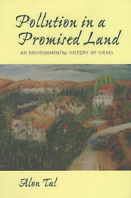 Pollution in a Promised Land: An Environmental History of Israel by Alon Tal...