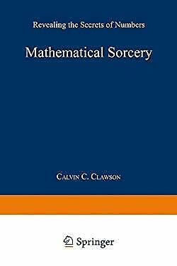Mathematical Sorcery : Revealing the Secrets of Numbers by Clawson, Calvin C.
