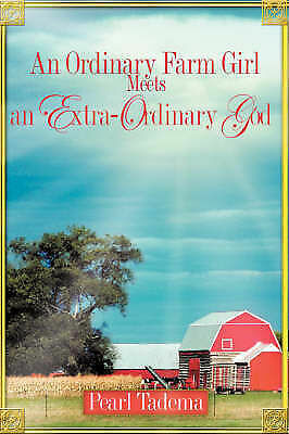 Ordinary Farm Girl Meets an Extra-ordinary God, Paperback by Tadema, Pearl, B...
