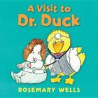 A Visit to Dr. Duck by Rosemary Wells (Board book, 2014)