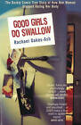 Good Girls Do Swallow: The Darkly Comic True Story of How One Woman Stopped Hating Her Body by Rachael Oakes-Ash (Paperback, 2001)