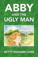 NEW - Abby and the Ugly Man by Loeb, Betty Wagner