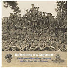 Reflections of a Regiment: The Honourable Artillery Company and the Great War in Pictures by Justine Taylor (Hardback, 2016)