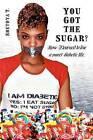 You Got the Sugar?: How I Learned to Live a Sweet Diabetic Life by Shetoya T (Paperback / softback, 2012)