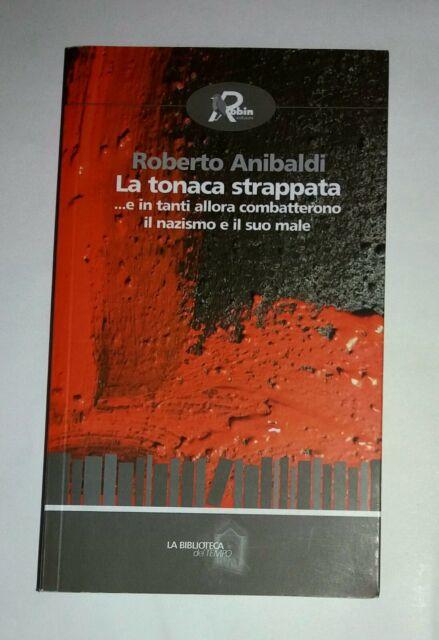 La tonaca strappata - Roberto Anibaldi - Robin Edizioni, 2009