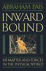 Inward Bound: Of Matter and Forces in the Physical World by Abraham Pais (Paperback, 1988)