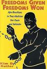 Freedoms Given, Freedoms Won: Afro-Brazilians in Post-Abolition Sao Paolo and Salvador by Kim D. Butler (Paperback, 1998)