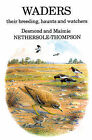 Waders: Their Breeding, Haunts and Watchers by Maimie Nethersole-Thompson, Desmond Nethersole-Thompson (Hardback, 2010)