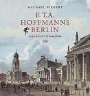 E.T.A. Hoffmanns Berlin von Michael Bienert (2015, Gebundene Ausgabe)
