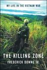 The Killing Zone : My Life in the Vietnam War by Frederick, Jr. Downs (2007, Paperback)