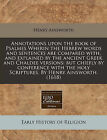 Annotations Upon the Book of Psalmes Wherin the Hebrew Words and Sentences Are Compared With, and Explained by the Ancient Greek and Chaldee Versions: But Chiefly by Conference with the Holy Scriptures. by Henry Ainsworth. (1618) by Henry Ainsworth (Paperback / softback, 2010)