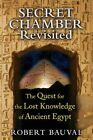 Secret Chamber Revisited: The Quest for the Lost Knowledge of Ancient Egypt by Robert Bauval (Paperback, 2014)