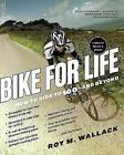 Bike for Life: How to Ride to 100--and Beyond, revised edition by Roy M. Wallack (Paperback, 2014)