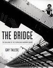 The Bridge: The Building of the Verrazano-Narrows Bridge by Professor Gay Talese (Hardback, 2014)