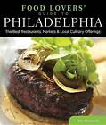 Food Lovers' Guide to Philadelphia: The Best Restaurants, Markets & Local Culinary Offerings by Iris Mccarthy (Paperback, 2012)