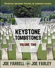 Keystone Tombstones Volume Two: Famous Graves Found in Pennsylvania by Joe Farley, Joe Farrell (Paperback / softback, 2012)