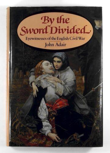 1 of 1 - BY SWORD DIVIDED Eyewitnesses of the English Civil War JOHN ADAIR (1983) 1st Ed