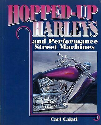 Hopped Up Harleys and Performance Street Machines Caiati, Carl Paperback Used -
