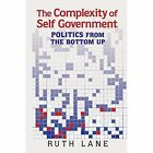 The Complexity of Self Government: Politics from the Bottom Up by Dr. Ruth Lane (Paperback, 2016)