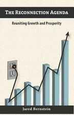 The Reconnection Agenda : Reuniting Growth and Prosperity by Jared Bernstein...