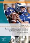 Testimonial-Eignung von Sportlern zu Kommunikationszwecken für Unternehmen von Martin Kopp (2014, Taschenbuch)