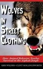 Wolves in Street Clothing: How Animal Behavior Teaches Survival in the Asphalt Jungle by Clint Hollingsworth, Kris Wilder (Paperback / softback, 2014)