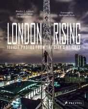 London Rising : Illicit Photos from the City's Heights by Bradley L. Garrett...