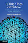 Building Global Democracy?: Civil Society and Accountable Global Governance by Cambridge University Press (Hardback, 2011)