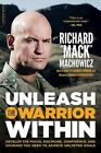 Unleash the Warrior Within: Develop the Focus, Discipline, Confidence, and Courage You Need to Achieve Unlimited Goals by Richard  Mack  Machowicz (Paperback / softback)