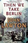 Then We Take Berlin by John Lawton (Paperback / softback, 2014)