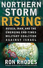 Northern Storm Rising: Russia, Iran, and the Emerging End-times Military Coalition Against Israel by Ron Rhodes (Paperback, 2008)