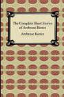 The Complete Short Stories of Ambrose Bierce by Ambrose Bierce (Paperback / softback, 2008)