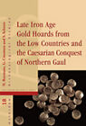 Late Iron Age Gold Hoards from the Low Countries and the Caesarian Conquest of Northern Gaul by Amsterdam University Press (Hardback, 2012)