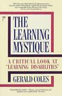 The Learning Mystique: A Critical Look at  Learning Disabilities by Gerald Coles (Paperback)