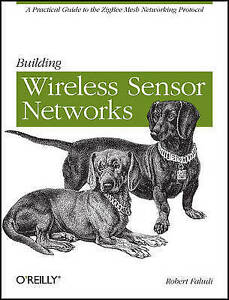 Building Wireless Sensor Networks: With Zigbee, Xbee, Arduino, And Processing...
