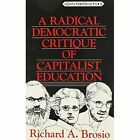 A Radical Democratic Critique of Capitalist Education by Richard A. Brosio (Paperback, 1994)