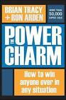 The Power of Charm: How to Win Anyone Over in Any Situation: How to Win Anyone Over in Any Situation by Ron Arden, Brian Tracy (Hardback, 2006)