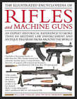 The Illustrated Encyclopedia of Rifles and Machine Guns: An Illustrated Historical Reference to Over 500 Military, Law Enforcement and Antique Firearms from Around the World by Patrick Sweeney, William M. Fowler (Hardback, 2007)