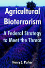Agricultural Bioterrorism: A Federal Strategy to Meet the Threat by Henry S Parker (Paperback / softback, 2004)