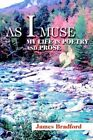 as I Muse My Life in Poetry and Prose 9780595327430 by James C. Bradford Book