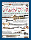 The Illustrated World Encyclopedia of Knives, Swords, Spears & Daggers: Through History in Over 1500 Photographs by Tobias Capwell, Harvey J. S. Withers (Hardback, 2015)
