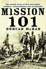 Mission 101: The Untold Story of Five Australian Soldiers' Extraordinary War in Ethiopia by Duncan McNab (Paperback, 2011)