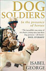 Dog Soldiers: Love, loyalty and sacrifice on the front line by Isabel George (Paperback, 2016)
