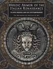 Heroic Armor of the Italian Renaissance: Filippo Negroli and His Contemporaries by Stuart W Pyhrr, Jose-A Godoy (Paperback / softback, 2013)