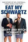 Eat My Schwartz: Our Story of NFL Football, Food, Family, and Faith by Seth Kaufman, Mitch Schwartz, Geoff Schwartz (Hardback, 2016)