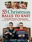 55 Christmas Balls to Knit : Colorful Festive Ornaments - Tree Decorations, Centerpieces, Wreaths, Window Dressings by Arne Nerjordet, Arne & Carlos and Carlos Zachrison (2011, Hardcover)